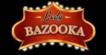 Lady Bazooka - Origins